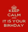 KEEP CALM AND IT IS YOUR BIRHDAY - Personalised Poster A4 size