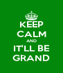 KEEP CALM AND IT'LL BE GRAND - Personalised Poster A4 size