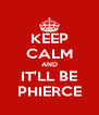 KEEP CALM AND IT'LL BE PHIERCE - Personalised Poster A4 size