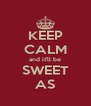 KEEP CALM and it'll be SWEET AS - Personalised Poster A4 size