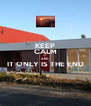 KEEP CALM AND IT ONLY IS THE END  - Personalised Poster A4 size