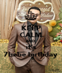KEEP CALM AND it's 7bebe birthday - Personalised Poster A4 size