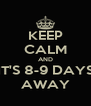 KEEP CALM AND IT'S 8-9 DAYS AWAY - Personalised Poster A4 size