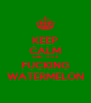 KEEP CALM AND - IT'S A FUCKING WATERMELON - Personalised Poster A4 size