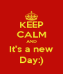 KEEP CALM AND It's a new Day:) - Personalised Poster A4 size