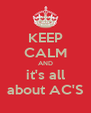KEEP CALM AND it's all about AC'S - Personalised Poster A4 size