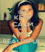 KEEP CALM AND IT'S BEAUTIFUL - Personalised Poster A4 size