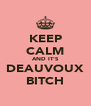 KEEP CALM AND IT'S DEAUVOUX BITCH - Personalised Poster A4 size