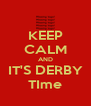 KEEP CALM AND IT'S DERBY TIme - Personalised Poster A4 size