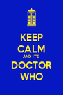 KEEP CALM AND IT'S DOCTOR WHO - Personalised Poster A4 size