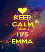 KEEP CALM AND IT'S EMMA - Personalised Poster A4 size