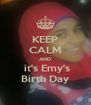 KEEP CALM AND   it's Emy's   Birth Day  - Personalised Poster A4 size