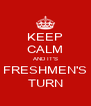 KEEP CALM AND IT'S FRESHMEN'S TURN - Personalised Poster A4 size