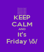 KEEP CALM AND It's Friday \õ/ - Personalised Poster A4 size