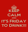 KEEP CALM AND IT'S FRIDAY TO DRINK!!! - Personalised Poster A4 size