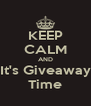 KEEP CALM AND It's Giveaway Time - Personalised Poster A4 size