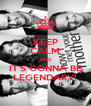 KEEP CALM AND IT'S GONNA BE LEGENDARY! - Personalised Poster A4 size