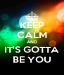 KEEP CALM AND IT'S GOTTA BE YOU - Personalised Poster A4 size