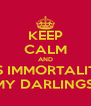 KEEP CALM AND IT'S IMMORTALITY  MY DARLINGS! - Personalised Poster A4 size