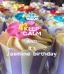 KEEP CALM AND It's  Jasmine birthday  - Personalised Poster A4 size