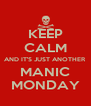 KEEP CALM AND IT'S JUST ANOTHER MANIC MONDAY - Personalised Poster A4 size