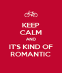 KEEP CALM AND IT'S KIND OF ROMANTIC - Personalised Poster A4 size