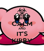 KEEP CALM AND IT'S KIRBY - Personalised Poster A4 size