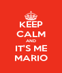 KEEP CALM AND IT'S ME MARIO - Personalised Poster A4 size
