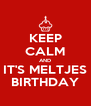 KEEP CALM AND IT'S MELTJES BIRTHDAY - Personalised Poster A4 size
