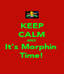 KEEP CALM AND It's Morphin  Time! - Personalised Poster A4 size