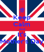 Keep Calm And It's Mother's Day - Personalised Poster A4 size
