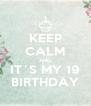 KEEP CALM AND IT´S MY 19 BIRTHDAY - Personalised Poster A4 size