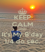 KEEP CALM AND It's My B'day 1/4 do séc. - Personalised Poster A4 size