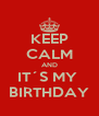 KEEP CALM AND IT´S MY  BIRTHDAY - Personalised Poster A4 size