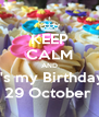 KEEP CALM AND It's my Birthday  29 October  - Personalised Poster A4 size