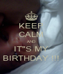 "KEEP CALM AND IT""S MY BIRTHDAY !!! - Personalised Poster A4 size"