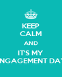 KEEP CALM AND IT'S MY ENGAGEMENT DAY - Personalised Poster A4 size