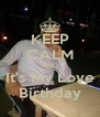 KEEP CALM AND It's My Love Birthday - Personalised Poster A4 size