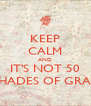 KEEP CALM AND IT'S NOT 50 SHADES OF GRAY - Personalised Poster A4 size