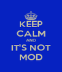 KEEP CALM AND IT'S NOT MOD - Personalised Poster A4 size