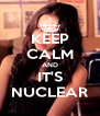 KEEP CALM AND IT'S NUCLEAR - Personalised Poster A4 size