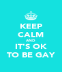 KEEP CALM AND IT'S OK TO BE GAY - Personalised Poster A4 size