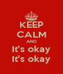 KEEP CALM AND It's okay It's okay - Personalised Poster A4 size