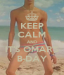 KEEP CALM AND IT'S OMAR'S B-DAY - Personalised Poster A4 size