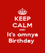 KEEP CALM AND It's omnya Birthday  - Personalised Poster A4 size