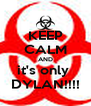 KEEP CALM AND it's only  DYLAN!!!! - Personalised Poster A4 size
