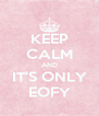 KEEP CALM AND IT'S ONLY EOFY - Personalised Poster A4 size