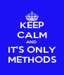 KEEP CALM AND  IT'S ONLY METHODS - Personalised Poster A4 size