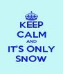 KEEP CALM AND IT'S ONLY SNOW - Personalised Poster A4 size