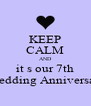 KEEP CALM AND it s our 7th  Wedding Anniversary - Personalised Poster A4 size